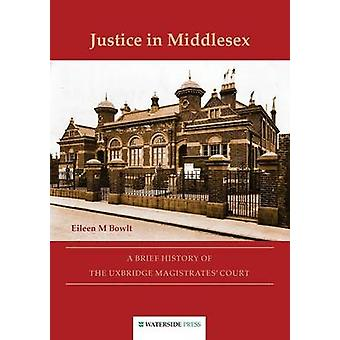 Justice in Middlesex - A Brief History of the Uxbridge Magistrates' Co