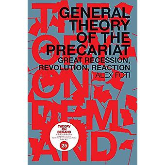 General Theory of the Precariat - Great Recession - Revolution - React
