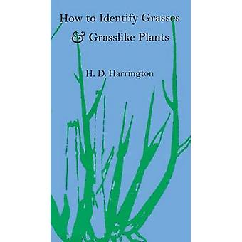 How to Identify Grasses and Grasslike Plants by H. D. Harrington