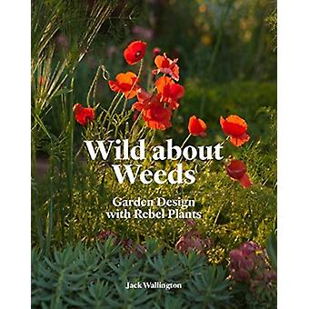 Wild about Weeds by Jack Wallington