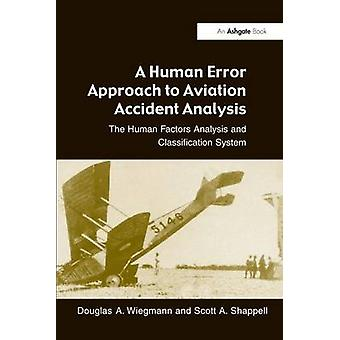 A Human Error Approach to Aviation Accident Analysis  The Human Factors Analysis and Classification System by Wiegmann & Douglas A.