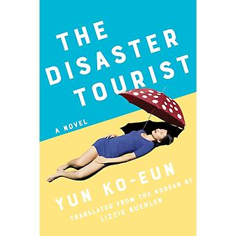 The Disaster Tourist by Yun Ko Eun & Translated by Lizzie Buehler