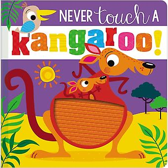 Never Touch a Kangaroo by Ltd Make Believe Ideas & Rosie Greening & Illustrated by Stuart Lynch