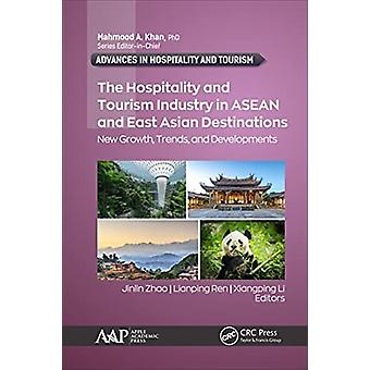 The Hospitality and Tourism Industry in ASEAN and East Asian Destinations by Edited by Jinlin Zhao & Edited by Lianping Ren & Edited by Xiangping Li