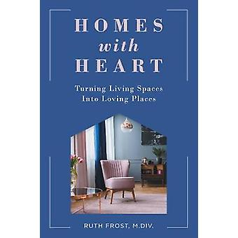 Homes with Heart Turning Living Spaces Into Loving Places