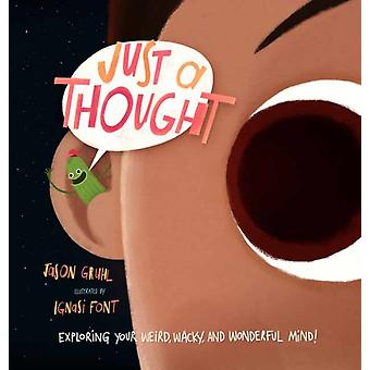 Just a Thought  Exploring Your Weird Wacky and Wonderful Mind by Jason Gruhl & Ignasi Font