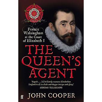 Agent de la reine - Francis Walsingham à la Cour d'Elizabeth I en