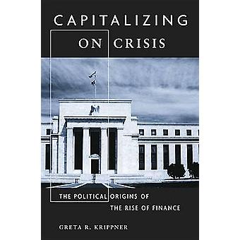 Capitalizing on Crisis - The Political Origins of the Rise of Finance