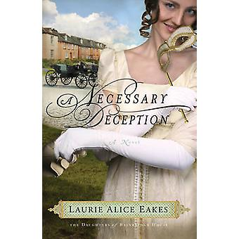 A Necessary Deception - A Novel by Laurie Alice Eakes - 9780800734664