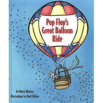 Pop Flop's Great Balloon Ride by Nancy Abruzzo - Noel Chilton - 97808