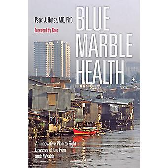 Blue Marble Health - An Innovative Plan to Fight Diseases of the Poor