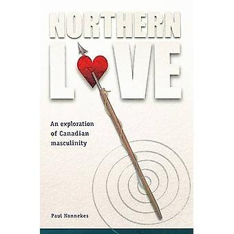 Northern Love - An Exploration of Canadian Masculinity by Paul Nonneke