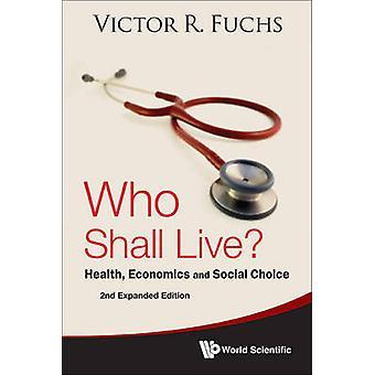 Wer soll Leben? -Gesundheit - Wirtschaft- und Social Choice (2. erweitert