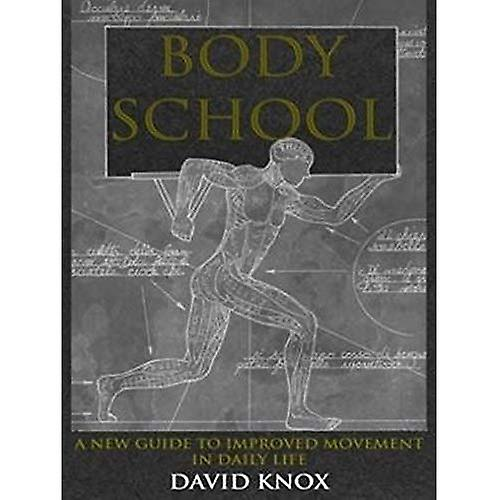 Body School: A New Guide to Improved Movement in Daily Life