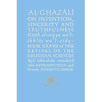 Al-Ghazali on Intention, Sincerity & Truthfulness: The Revival of the Religious Sciences Book XXXVII (The Islamic...