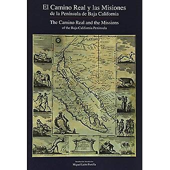 The Camino Real and the Missions of the Baja California Peninsula: El Camino Real y Las Misiones de La Peninsula...