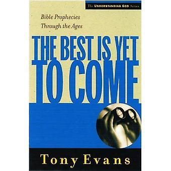 The Best Is yet to Come: profetieën van de Bijbel door de eeuwen heen