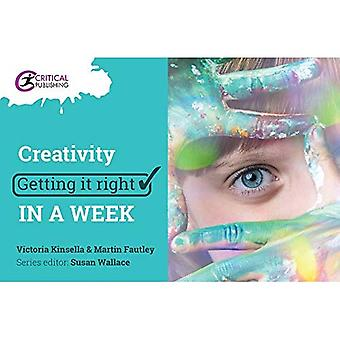 Creativity: Getting it Right in a Week (Getting it Right in a Week)