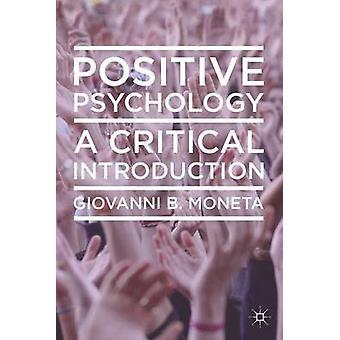 Positive Psychology  A Critical Introduction by Moneta & Giovanni