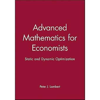 Advanced Math for Economics Static and Dynamic Optimization by Lambert & Peter J.