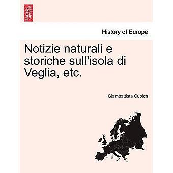 Notizie naturali e storiche sullisola di Veglia ecc di Cubich & Giambattista