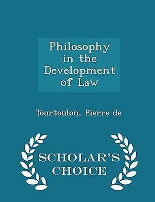 Philosophy in the Development of Law  Scholars Choice Edition by de & Tourtoulon & Pierre