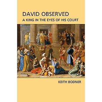 David Observed A King in the Eyes of His Court by Bodner & Keith