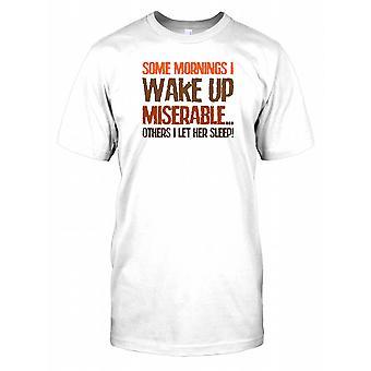 Einige Morgen Wache ich auf Miserable... Andere ich lass sie schlafen - lustig Witz-T-Shirt für Herren