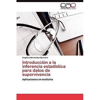 Introduccion a la Inferencia Estadistica Para Datos de Supervivencia von Hern Ndez Quintero & Ang Lica