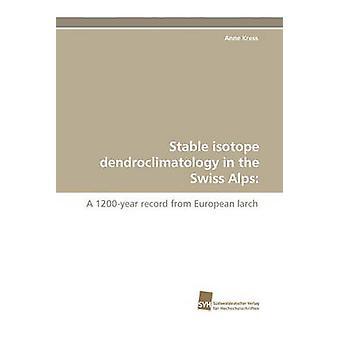 Stabiles Isotop Dendroclimatology in den Schweizer Alpen von Kress & Anne