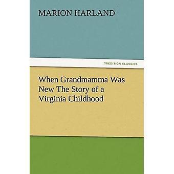 Grandmamma toen nieuw het verhaal van een Virginia jeugd door Harland & Marion
