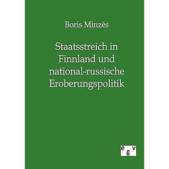 Staatsstreich in Finnland Und Nationalrussische Eroberungspolitik von Minzes & Boris