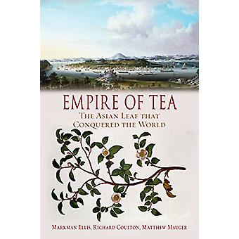 Empire of Tea - The Asian Leaf that Conquered the World by Markman Ell