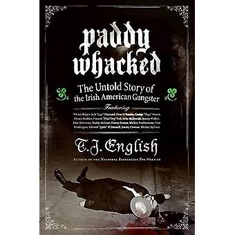 Paddy Whacked - The Untold Story of the Irish American Gangster by T.