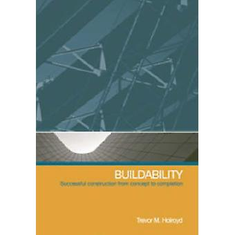 Buildability - Successful Construction from Concept to Completion by T