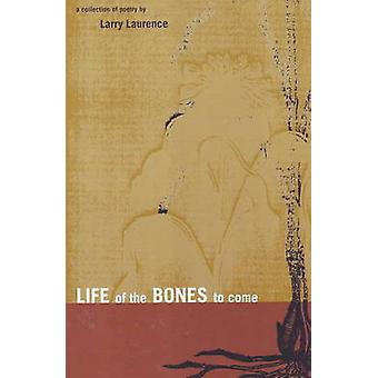 Life of the Bones to Come by Larry Laurence - 9780930773571 Book