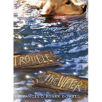Trouble the Water by Frances O'Roark Dowell - 9781481424646 Book