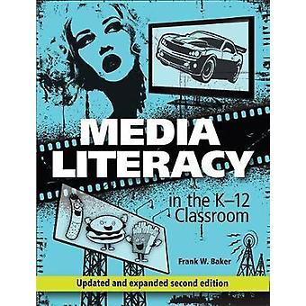 Media Literacy in the K-12 Classroom by Frank W. Baker - 978156484381