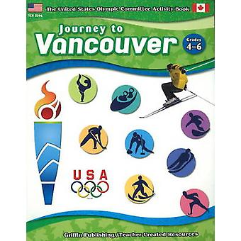 Journey to Vancouver - Grades 4-6 by United States Olympic Committee -