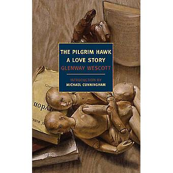Pilgrim Hawk - A Love Story by Glenway Wescott - Michael Cunningham -