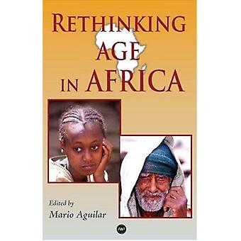 Rethinking Age in Africa - Colonial - Post-colonial - and Contemporary