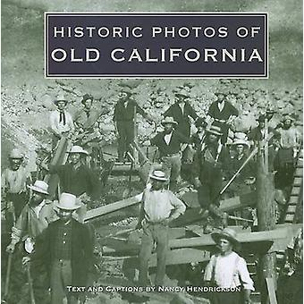 Historic Photos of Old California by Nancy Hendrix - 9781596525245 Bo