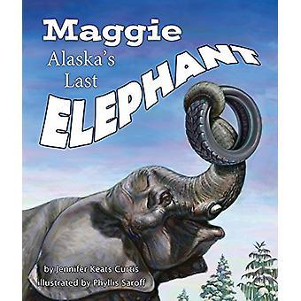 Maggie - Alaska's Last Elephant by Jennifer Keats Curtis - 97816071846