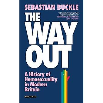 The Way Out - A History of Homosexuality in Modern Britain by Sebastia