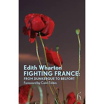 Fighting France - From Dunkerque to Belfort by Edith Wharton - Colm To