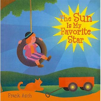 The Sun Is My Favorite Star by Frank Asch - 9781606860656 Book