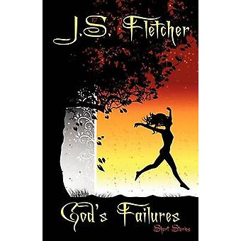 Gods Failures Short Stories by Fletcher & J. S.
