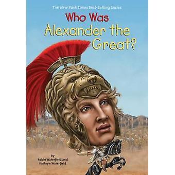 Wie Was Alexander de grote? door Kathryn Waterfield - Robin Waterfield