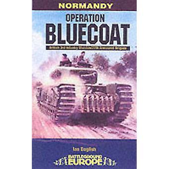 Operation Bluecoat by Ian Daglish - 9780850529128 Book