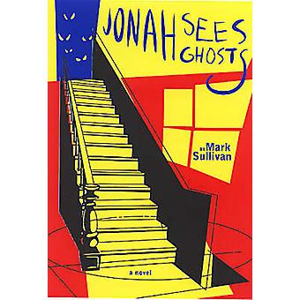 Jonah Sees Ghosts by Mark Sullivan - 9781888451047 Book